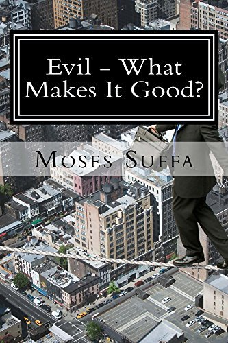 Evil - What Makes It Good? * e book: LOOK INSIDE!  by  Moses Suffa