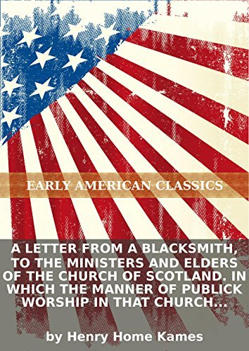 A Letter from a blacksmith, to the ministers and elders of the Church of Scotland. In which the manner of publick worship in that church is... [Six lines of Scripture texts]  by  Henry Home Kames