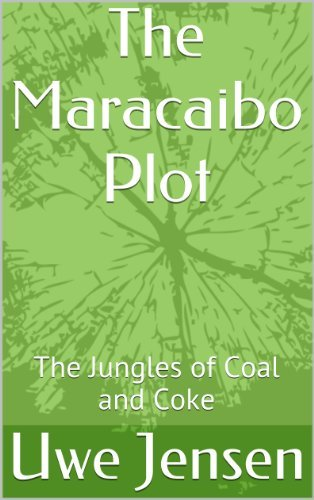The Maracaibo Plot: The Jungles of Coal and Coke  by  Uwe Jensen