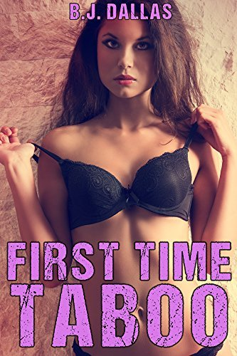 First Time Taboo: A Taboo Tales Book  by  B.J. Dallas