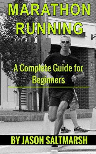 Marathon Running: A Complete Guide for Beginners Jason Saltmarsh