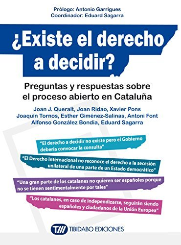 ¿EXISTE EL DERECHO A DECIDIR?: Preguntas y respuestas sobre el proceso abierto en Cataluña  by  Joan J. Queralt