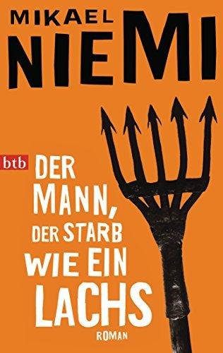 Der Mann, der starb wie ein Lachs: Roman Mikael Niemi