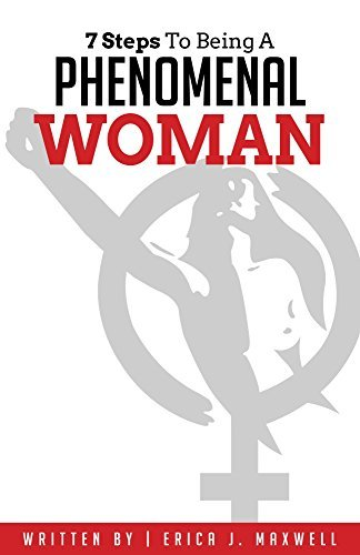 7 Steps to Being a Phenomenal Woman  by  Erica J. Maxwell
