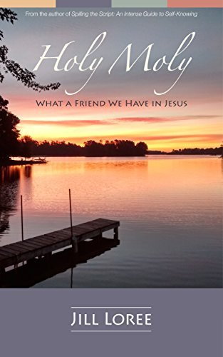 Holy Moly: What a Friend We Have in Jesus  by  Jill Loree
