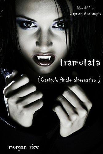 Capitolo finale alternativo per TRAMUTATA (Libro #1 in i Appunti di un Vampiro  by  Morgan Rice