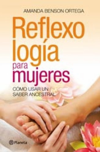 Reflexología para mujeres  by  Amanda Benson Ortega