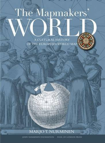 The Map Makers World: A Cultural History of the European World Map  by  Marjo T Nurminen