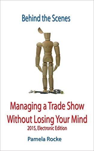 Behind the Scenes: Managing a Trade Show Without Losing Your Mind: 2015, Electronic Edition Pamela Rocke