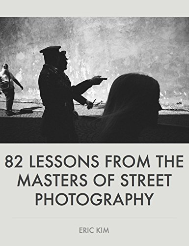 82 Lessons From the Masters of Street Photography  by  Eric Kim