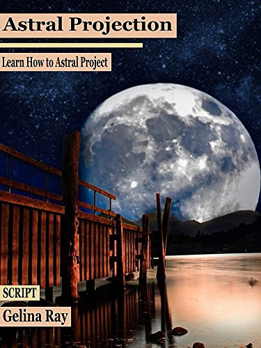 Astral Projection: Learn How to Astral Project  by  Gelina Ray