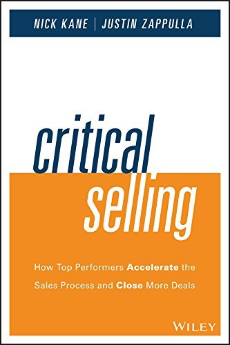 Critical Selling: How Top Performers Accelerate the Sales Process and Close More Deals  by  Nick Kane
