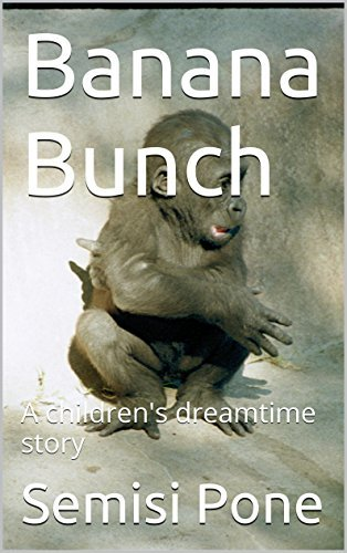 Banana Bunch: A childrens dreamtime story  by  Semisi Pone