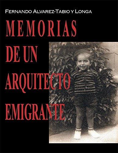 Memorias de un arquitecto emigrante  by  Fernando Alvarez-Tabio y Longa
