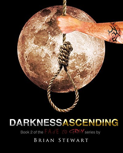 Darkness Ascending (Fade to Grey trilogy Book 2) Brian Stewart