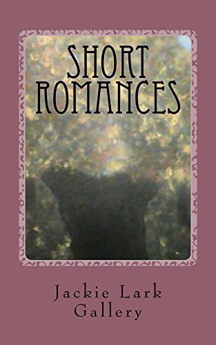 Short Romances  by  Jackie Gallery