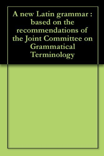 A new Latin grammar : based on the recommendations of the Joint Committee on Grammatical Terminology  by  Edward Adolf Sonnenshein