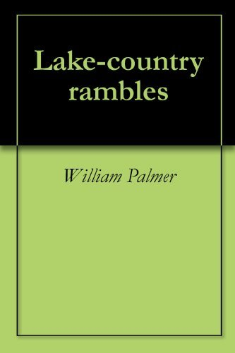 Lake-country rambles  by  William Palmer