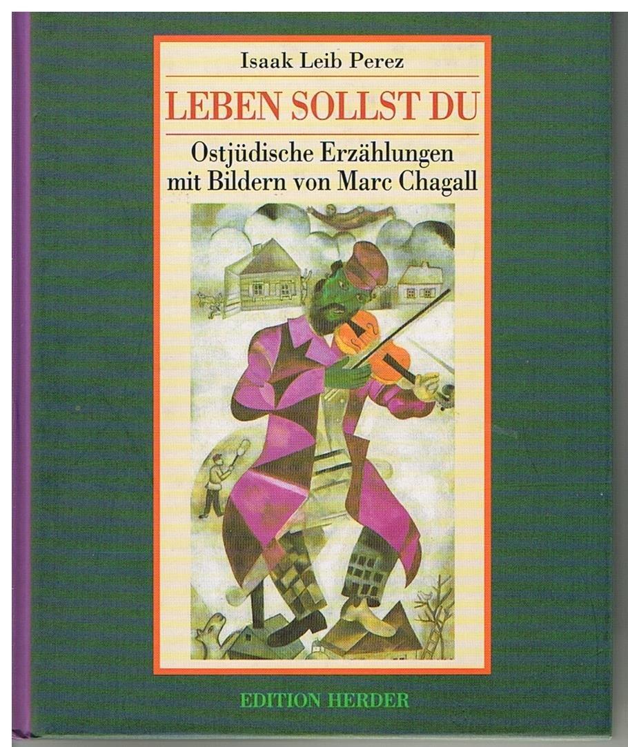Leben sollst du. Ostjüdische Erzählungen mit Bildern von Marc Chagall Isaac Leib Perez