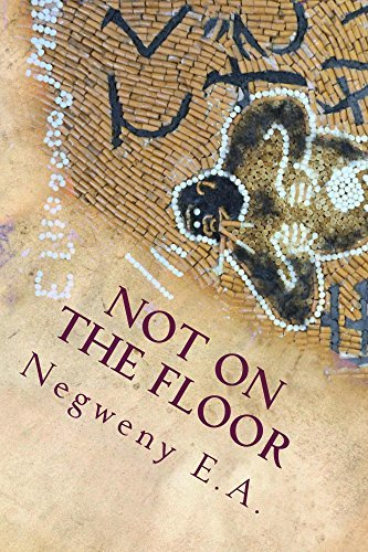 Not On The Floor  by  Negweny E.A.