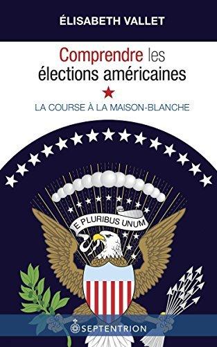 Comprendre les élections américaines: La course à la Maison-Blanche  by  Elisabeth Vallet