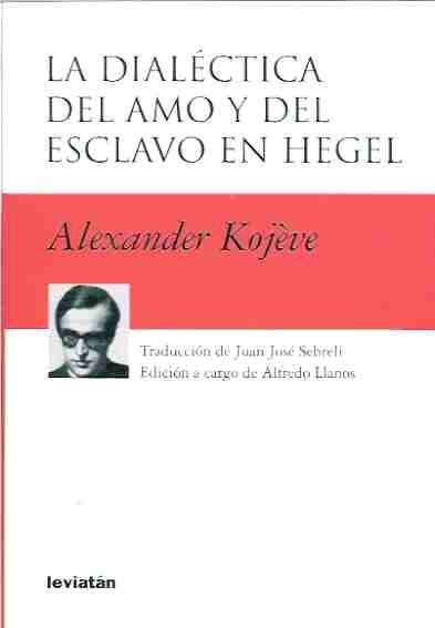La dialéctica del amo y del esclavo en Hegel  by  Alexandre Kojève