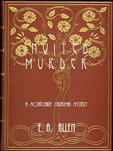 Invited Murder: A Montclaire Christmas Mystery (Montclaire Christmas Mysteries Book 3)  by  E. A. Allen