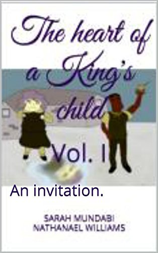 The Heart of a Kings Child: An invitation. (THAKC Book 1) Nathanael Williams