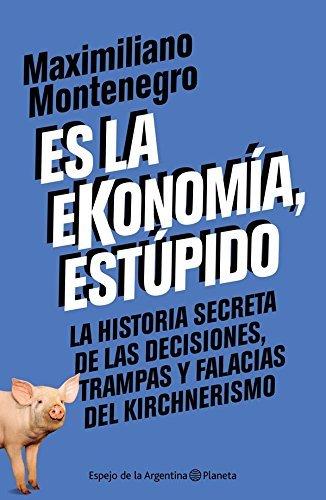 Es la ekonomía, estúpido Maximiliano Montenegro