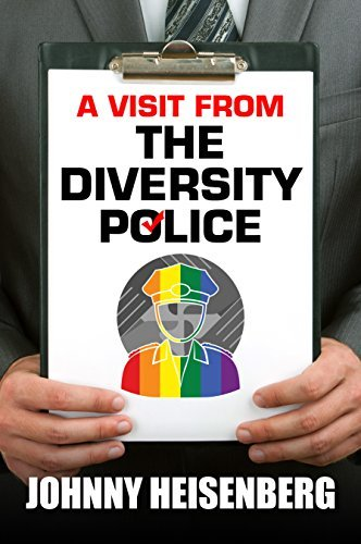 A Visit From The Diversity Police  by  Johnny Heisenberg