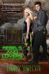Rebels and Lovers (Dock Five Book 4) Linnea Sinclair