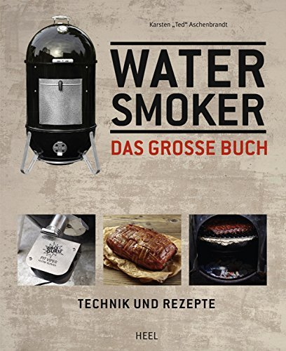 Water Smoker: Technik und Rezepte Karsten Aschenbrandt