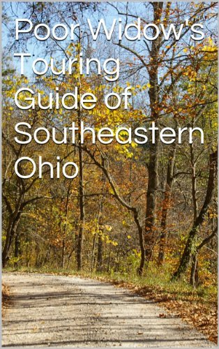 Poor Widows Touring Guide of Southeastern Ohio  by  Carol Schleich