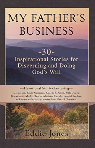 My Fathers Business: 30 Inspirational Stories for Discerning and Doing Gods Will Eddie Jones