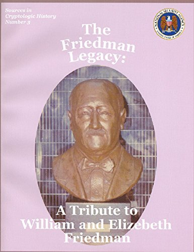 The Friedman Legacy: A Tribute to William and Elizabeth Friedman National Security Agency