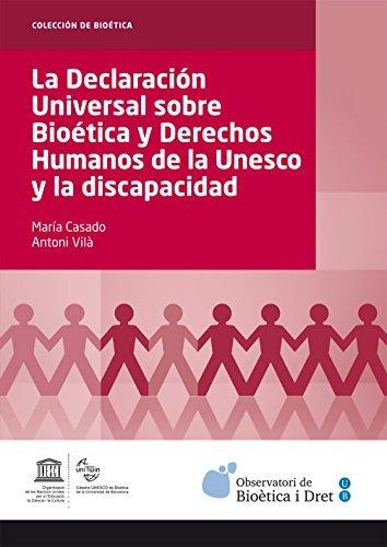 Declaración Universal sobre Bioética y Derechos Humanos de la Unesco y la discapacidad, La (eBook)  by  Maria Casado Gonzalez
