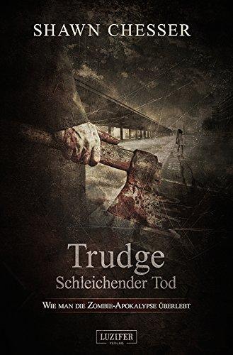 Trudge - Schleichender Tod: Wie man die Zombie-Apokalypse überlebt Shawn Chesser
