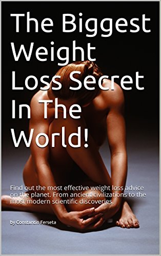 The Biggest Weight Loss Secret In The World!: Find out the most effective weight loss advice on the planet. From ancient civilizations to the most modern scientific discoveries. by Constantin Ferseta
