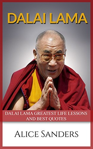 Dalai Lama: Dalai Lama Greatest Life Lessons and Best Quotes  by  Alice Sanders