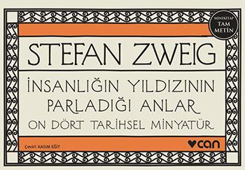 İnsanlığın Yıldızının Parladığı Anlar - On Dört Tarihsel Minyatür  by  Stefan Zweig