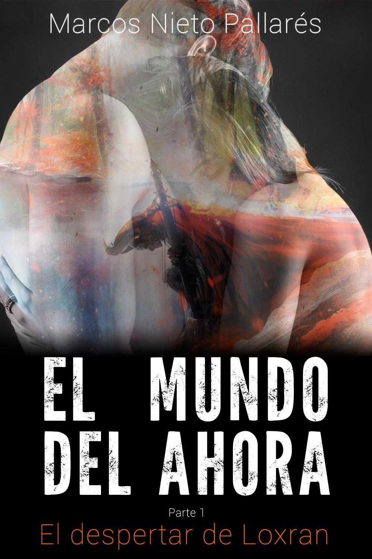 El despertar de Loxran (El Mundo del Ahora #1)  by  Marcos Nieto Pallarés