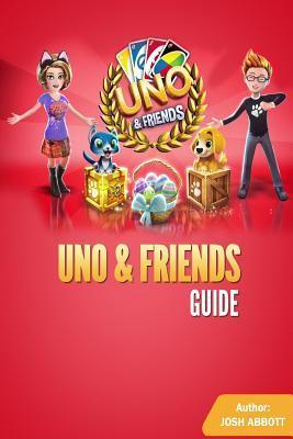Uno and Friends Guide  by  Josh Abbott