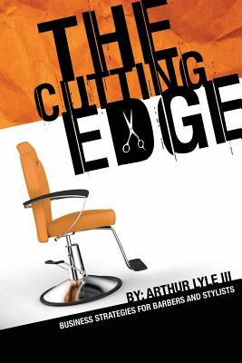 The Cutting Edge: Business Strategies for Barbers and Stylists  by  Arthur L Lyle III
