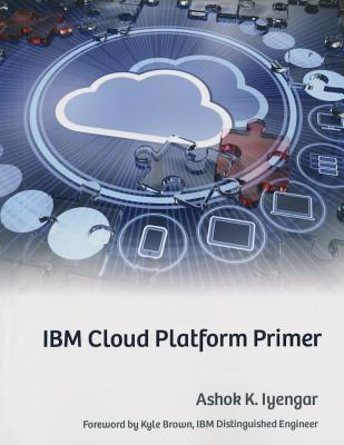 IBM Cloud Platform Primer Ashok K Iyengar