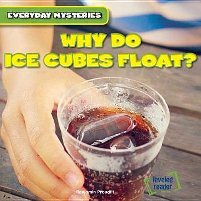 Why Do Ice Cubes Float?  by  Benjamin Proudfit