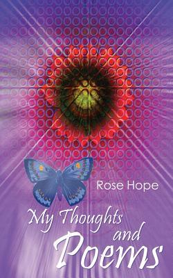 My Thoughts and Poems  by  Rose Hope