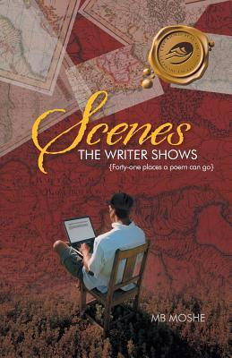 Scenes the Writer Shows: {Forty-One Places a Poem Can Go}  by  Mb Moshe
