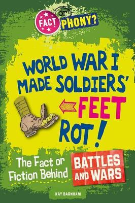 The Fact or Fiction Behind Battles and Wars Kay Barnham