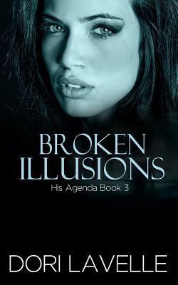 Broken Illusions (His Agenda #3)  by  Dori Lavelle