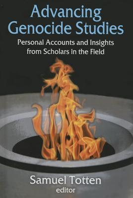 Advancing Genocide Studies: Personal Accounts and Insights from Scholars in the Field  by  Samuel Totten